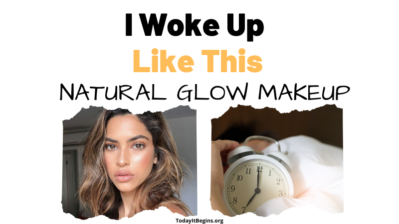 I Woke Up Like This: Natural Glow Makeup