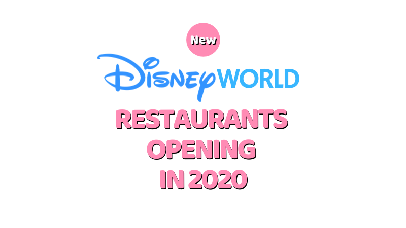 New Disney World Restaurants Opening in 2020